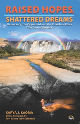 Raised Hopes, Shattered Dreams: The Oppressed, Democracy, and the Church in Africa (The Case of Zambia) (Paperback)