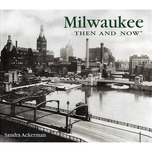 Milwaukee Then and Now - Then & Now (Thunder Bay Press) (Hardback)