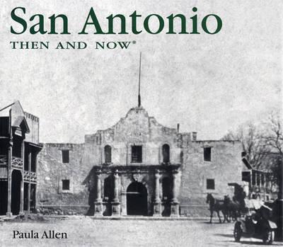 San Antonio Then and Now - Then & Now (Thunder Bay Press) (Hardback)