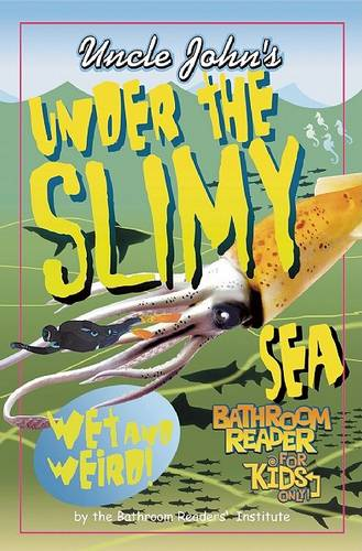 Uncle John's Under the Slimy Sea Bathroom Reader for Kids Only (Paperback)