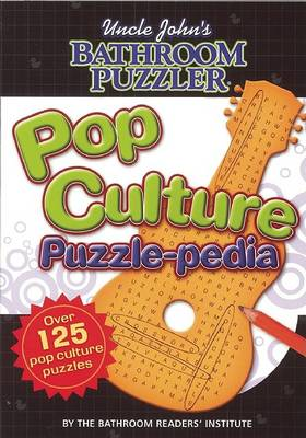 Uncle John's Bathroom Puzzler: Pop Culture Puzzle-Pedia: Pop Culture Puzzle-Pedia (Paperback)