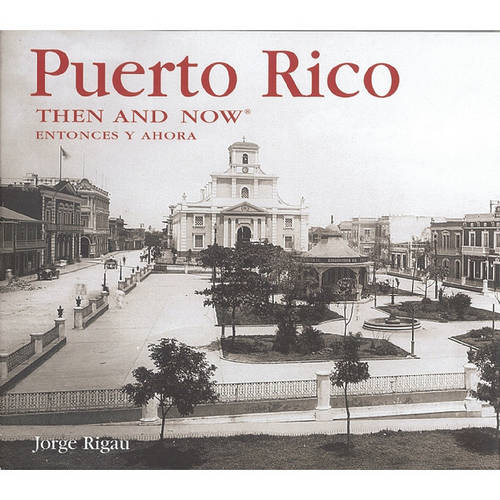 Puerto Rico Then and Now - Then & Now (Thunder Bay Press) (Hardback)