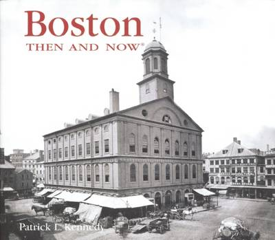 Boston Then and Now - Then & Now (Thunder Bay Press) (Hardback)