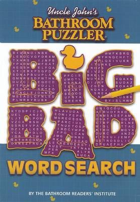 Uncle John's Bathroom Puzzler: Big Bad Word Search: Big Bad Word Search (Paperback)