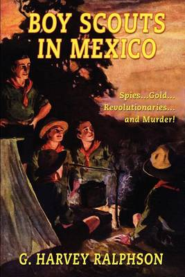 Boy Scouts in Mexico, or on Guard with Uncle Sam (Paperback)
