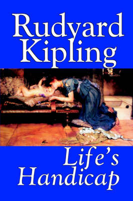 Life's Handicap by Rudyard Kipling, Fiction, Literary, Short Stories (Paperback)