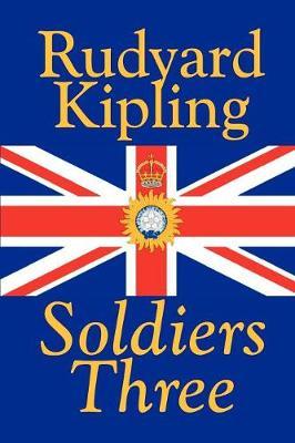 Soldiers Three by Rudyard Kipling, Fiction, Classics, Short Stories (Paperback)