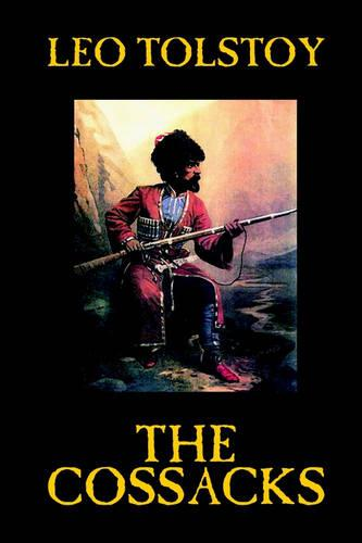 The Cossacks by Leo Tolstoy, Fiction, Classics, Literary (Paperback)