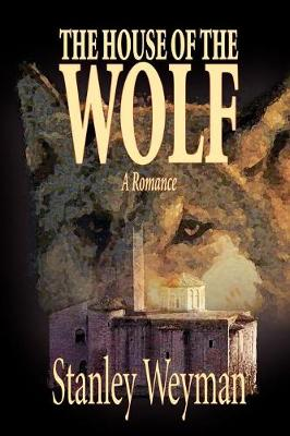 The House of the Wolf by Stanley Weyman, Fiction, Literary (Paperback)