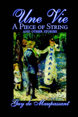 Une Vie, a Piece of String and Other Stories by Guy de Maupassant, Fiction, Classics, Short Stories (Paperback)