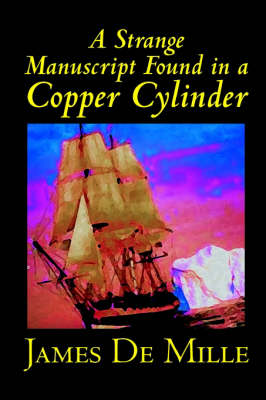 A Strange Manuscript Found in a Copper Cylinder by James De Mille, Fiction (Paperback)
