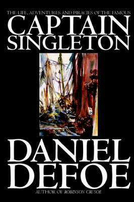 The Life, Adventures and Piracies of the Famous Captain Singleton by Daniel Defoe, Fiction, Classics, Action & Adventure (Paperback)