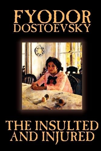 The Insulted and Injured by Fyodor Mikhailovich Dostoevsky, Fiction, Literary (Paperback)
