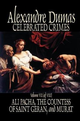Celebrated Crimes, Vol. VII by Alexandre Dumas, Fiction, True Crime, Literary Collections (Paperback)