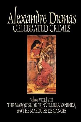 Celebrated Crimes, Vol. VIII by Alexandre Dumas, Fiction, True Crime, Literary Collections (Paperback)
