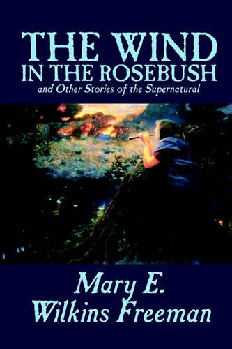 The Wind in the Rose-Bush and Other Stories of the Supernatural (Paperback)