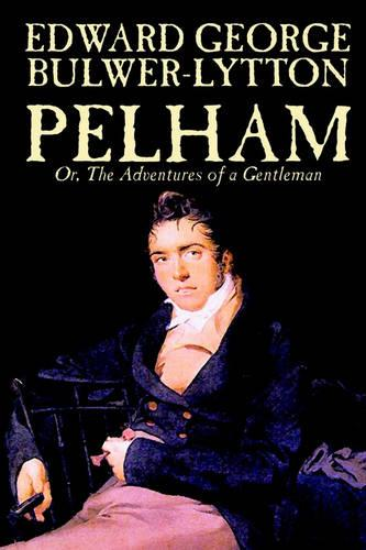 Pelham; Or, the Adventures of a Gentleman by Edward George Lytton Bulwer-Lytton, Fiction, Classics (Paperback)