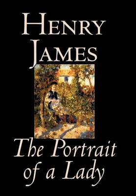 The Portrait of a Lady by Henry James, Fiction, Classics (Hardback)
