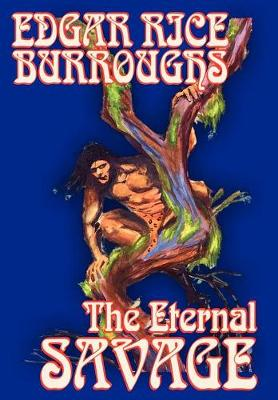 The Eternal Savage by Edgar Rice Burroughs, Fiction, Fantasy (Hardback)