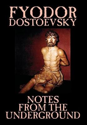 Notes from the Underground by Fyodor Mikhailovich Dostoevsky, Fiction, Classics, Literary (Hardback)
