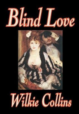 Blind Love by Wilkie Collins, Fiction, Classics (Hardback)