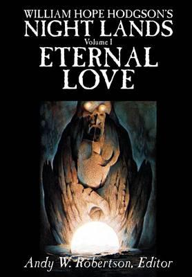 William Hope Hodgson's Night Lands, Volume I, Eternal Love (Hardback)