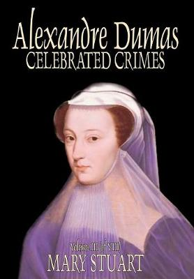 Celebrated Crimes, Vol. III by Alexandre Dumas, Fiction, True Crime, Literary Collections (Hardback)