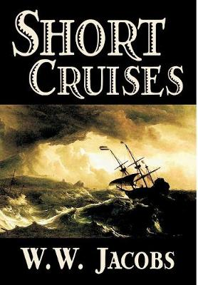 Short Cruises by W. W. Jacobs, Fiction, Short Stories, Sea Stories (Hardback)