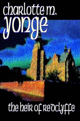 The Heir of Redclyffe by Charlotte M. Yonge, Fiction, Classics (Hardback)