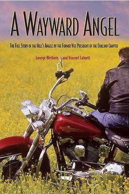 A Wayward Angel: The Full Story of the Hell's Angels, by the Former Vice President of the Oakland Chapter (Paperback)