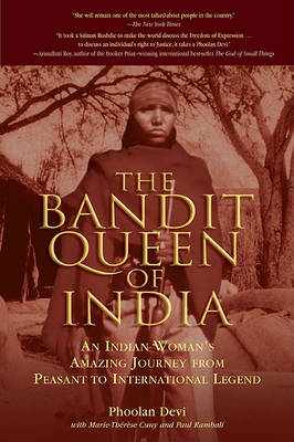 The Bandit Queen of India: An Indian Woman's Amazing Journey from Peasant to International Legend (Paperback)