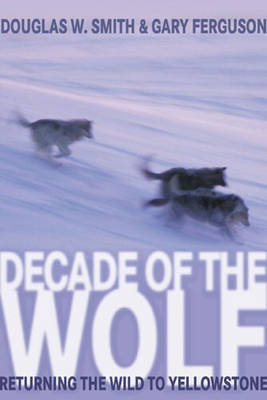 Decade of the Wolf: Returning the Wild to Yellowstone (Paperback)