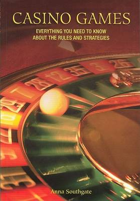 Casino Games: Everything You Need to Know about the Rules and Strategies (Paperback)