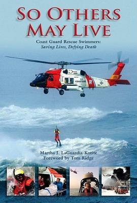 So Others May Live: Coast Guard Rescue Swimmers: Saving Lives, Defying Death (Hardback)