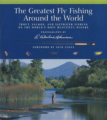 The Greatest Fly Fishing Around the World: Trout, Salmon, and Saltwater Fishing on the World's Most Beautiful Waters (Paperback)