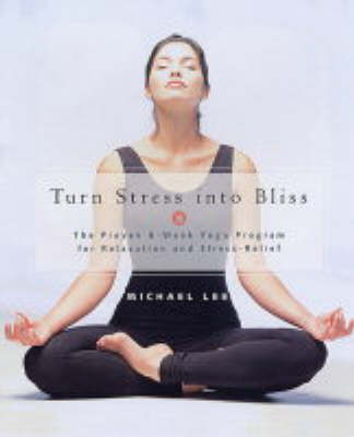 Turn Stress into Bliss: The Proven Phoenix-rising Yoga Therapy Programme for Relaxation and Stress-relief (Paperback)