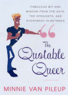 The Quotable Queer: Wit and Wisdom from Oscar Wilde to the Fab Five (Paperback)