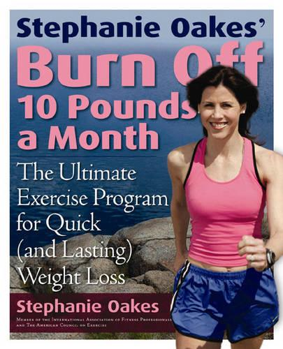 Stephanie Oakes' Burn Off 10 Pounds a Month: The Ultimate Exercise Program for Quick (and Lasting) Weight Loss (Paperback)