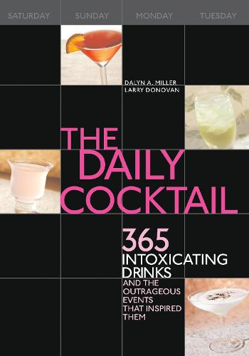 The Daily Cocktail: 365 Intoxicating Drinks and the Outrageous Events That Inspired Them (Hardback)