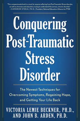 Conquering Post-Traumatic Stress Disorder: The Newest Techniques for Overcoming Symptoms, Regaining Hope, and Getting Your Life Back (Paperback)