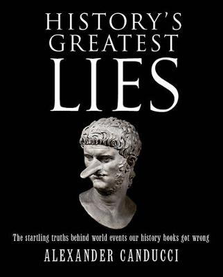 History's Greatest Lies: The Startling Truths Behind World Events our History Books Got Wrong (Paperback)