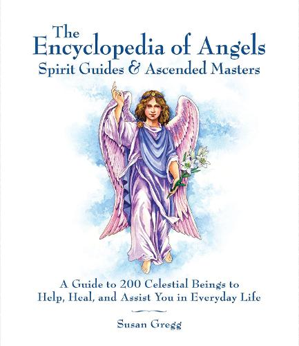 Encyclopedia of Angels, Spirit Guides and Ascended Masters: A Guide to 200 Celestial Beings to Help, Heal, and Assist You in Everyday Life (Paperback)
