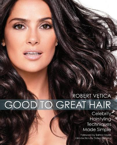Good to Great Hair: Celebrity Hairstyling Techniques Made Simple (Paperback)
