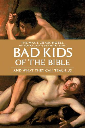 Bad Kids of the Bible: And What They Can Teach Us (Paperback)