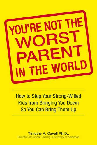 You're Not the Worst Parent in the World: How to Stop Your Kids from Bringing You Down So You Can Bring Them Up (Paperback)