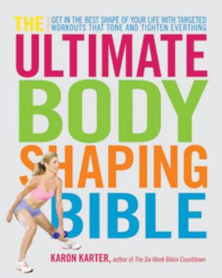 The Ultimate Body Shaping Bible: Get in the Best Shape of Your Life with Targeted Workouts That Tone and Tighten Everything (Paperback)