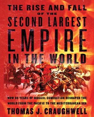 The Rise and Fall of the Second Largest Empire in History: How Genghis Khan's Mongols Almost Conquered the World (Paperback)