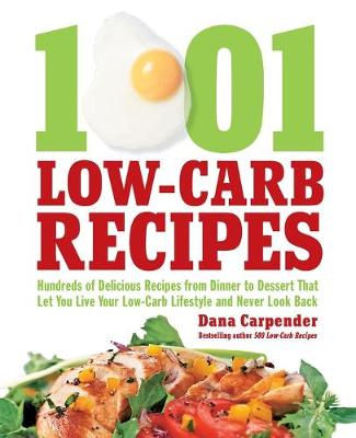 1,001 Low-Carb Recipes: Hundreds of Delicious Recipes from Dinner to Dessert That Let You Live Your Low-Carb Lifestyle and Never Look Back (Paperback)