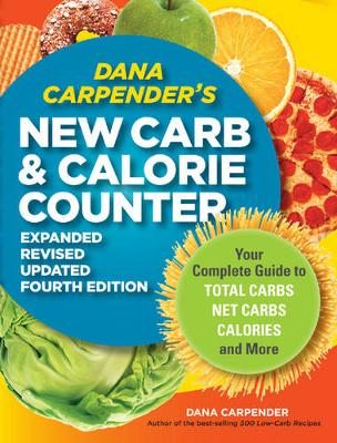 Dana Carpender's New Carb and Calorie Counter: Your Complete Guide to Total Carbs, Net Carbs, Calories, and More (Paperback)