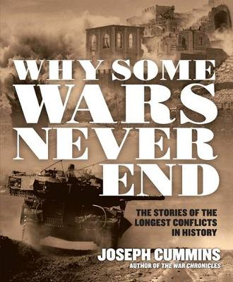 Why Some Wars Never End: The Stories of the Longest Conflicts in History (Paperback)